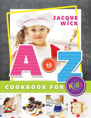 A to Z Cookbook for Kids By Wick, Jacque